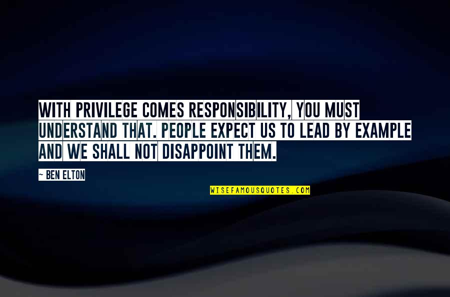 Noel Coward Blithe Spirit Quotes By Ben Elton: With privilege comes responsibility, you must understand that.