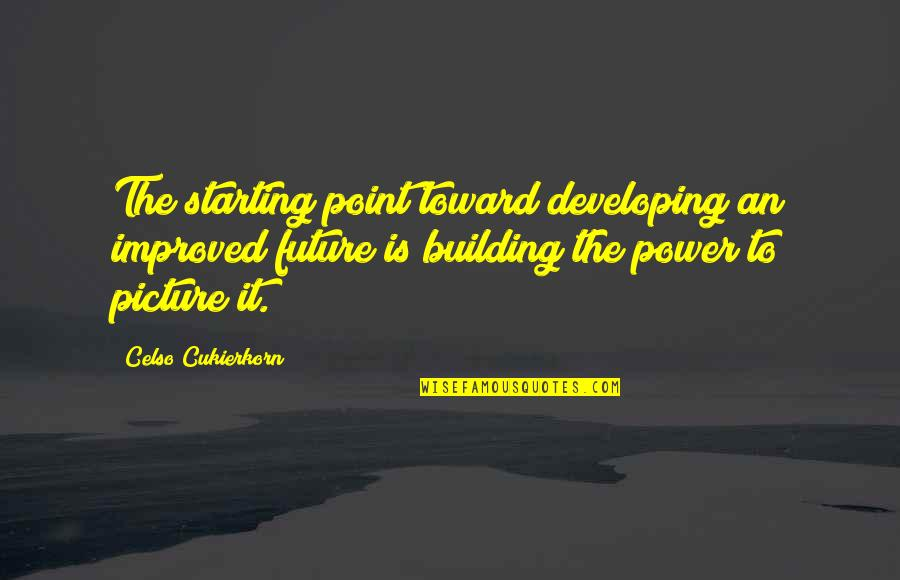 Noel Coward Blithe Spirit Quotes By Celso Cukierkorn: The starting point toward developing an improved future