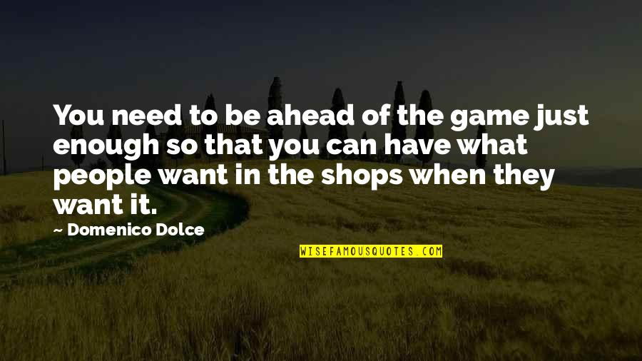 Noel Coward Blithe Spirit Quotes By Domenico Dolce: You need to be ahead of the game