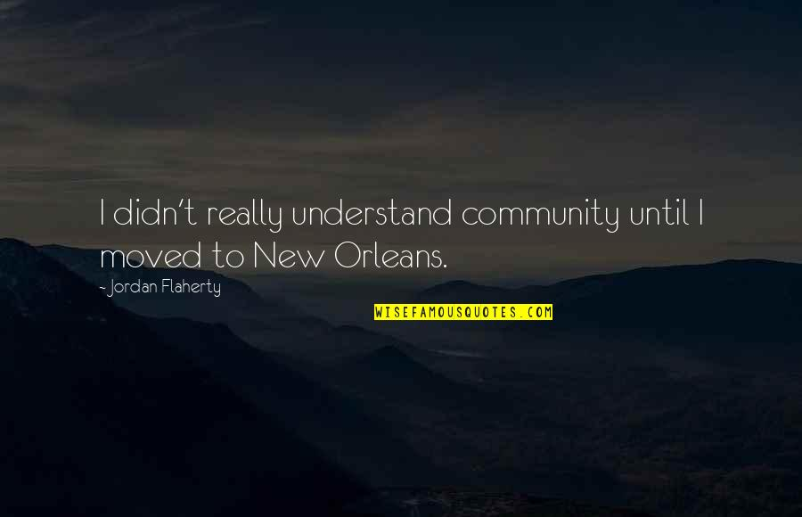 Noel Coward Blithe Spirit Quotes By Jordan Flaherty: I didn't really understand community until I moved