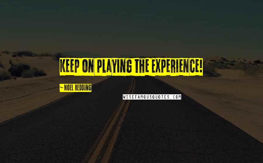 Noel Redding quotes: Keep on playing the Experience!