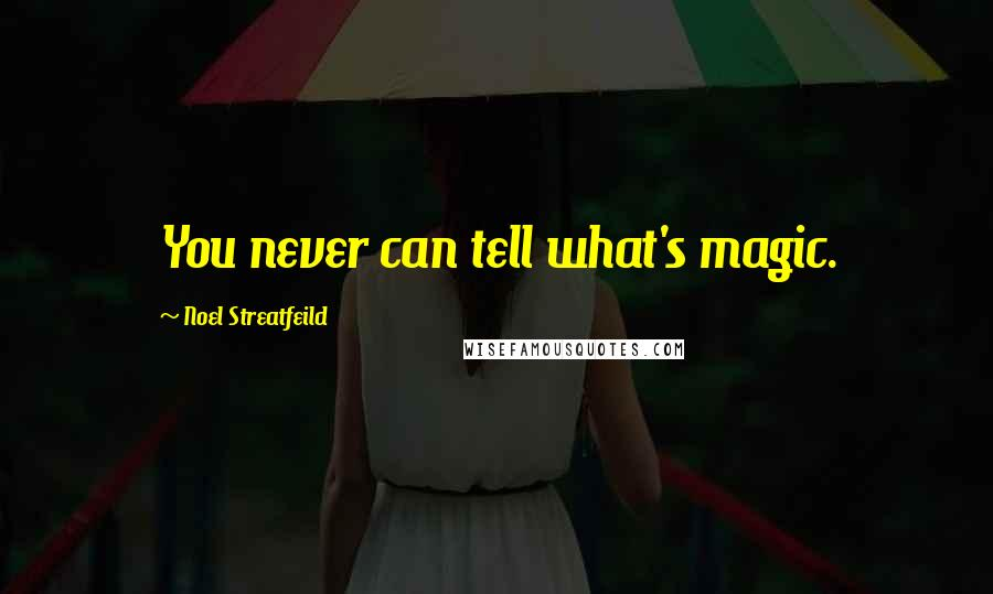 Noel Streatfeild quotes: You never can tell what's magic.