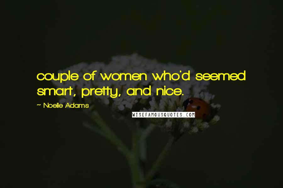 Noelle Adams quotes: couple of women who'd seemed smart, pretty, and nice.
