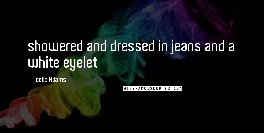 Noelle Adams quotes: showered and dressed in jeans and a white eyelet