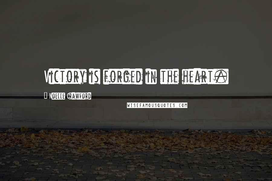 Noelle Crawford quotes: Victory is forged in the heart.
