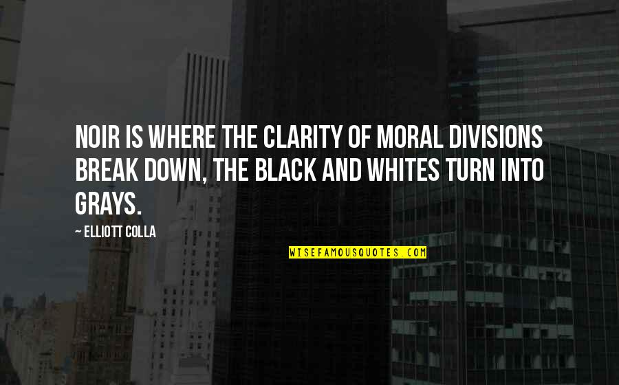 Noir's Quotes By Elliott Colla: Noir is where the clarity of moral divisions