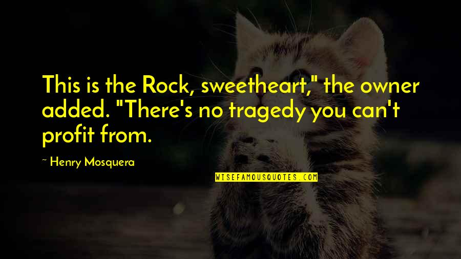 "Noir's Quotes By Henry Mosquera: This is the Rock, sweetheart,"" the owner added."