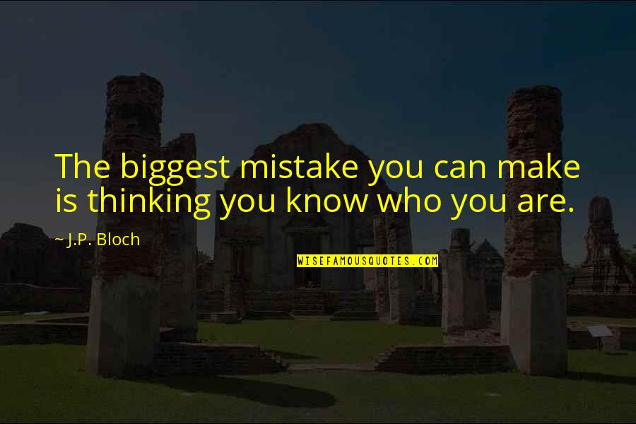 Noir's Quotes By J.P. Bloch: The biggest mistake you can make is thinking