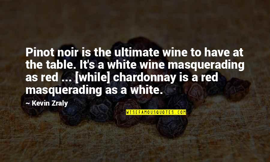 Noir's Quotes By Kevin Zraly: Pinot noir is the ultimate wine to have