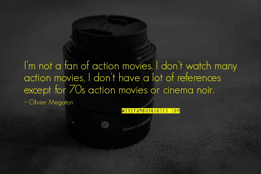 Noir's Quotes By Olivier Megaton: I'm not a fan of action movies. I
