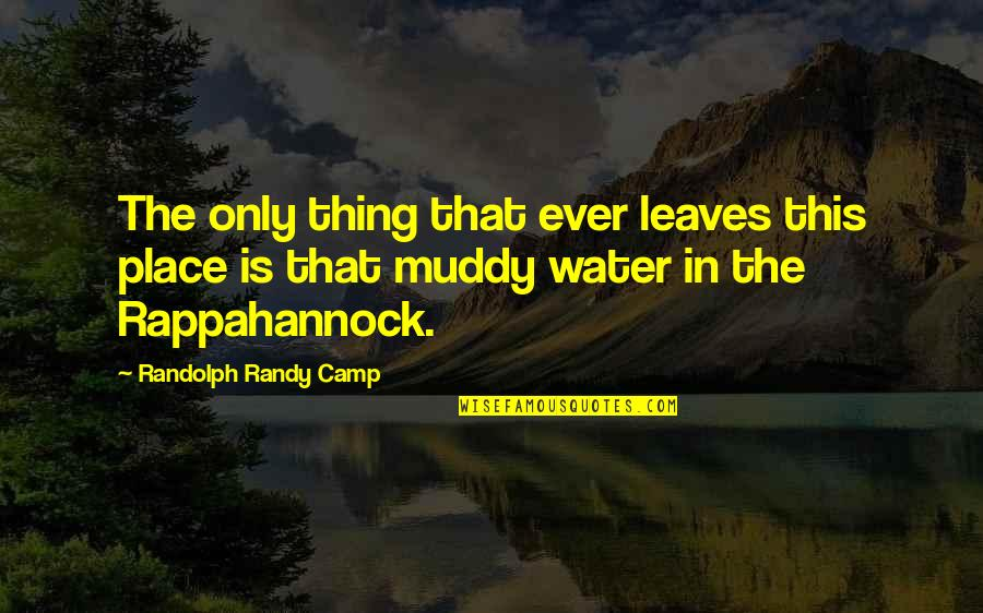 Noir's Quotes By Randolph Randy Camp: The only thing that ever leaves this place