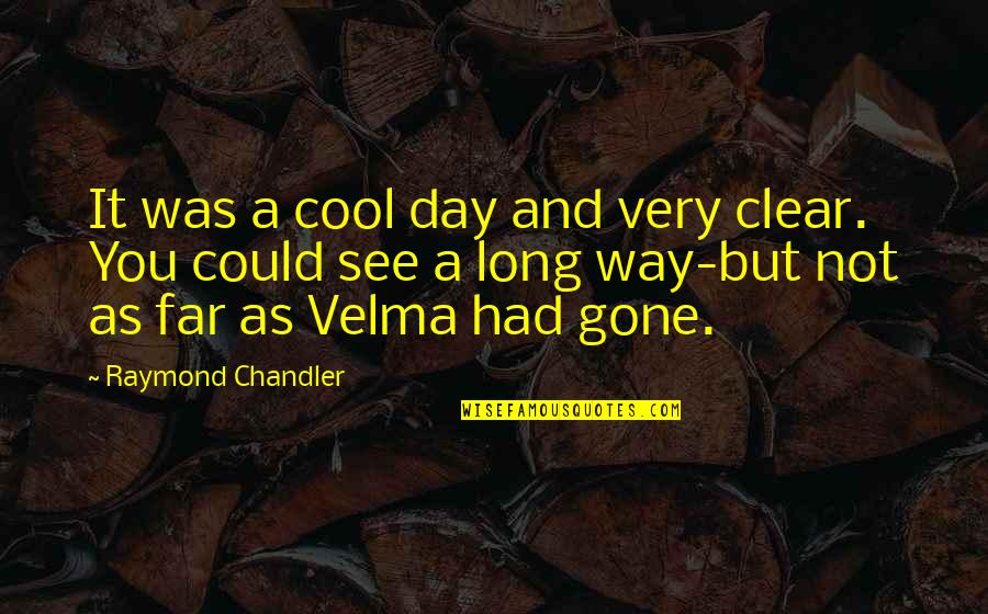 Noir's Quotes By Raymond Chandler: It was a cool day and very clear.