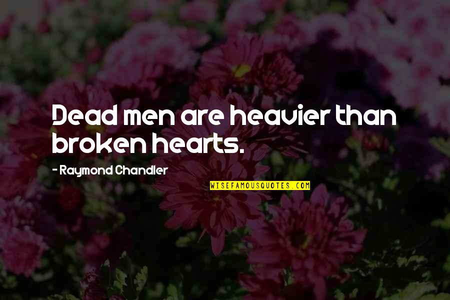 Noir's Quotes By Raymond Chandler: Dead men are heavier than broken hearts.