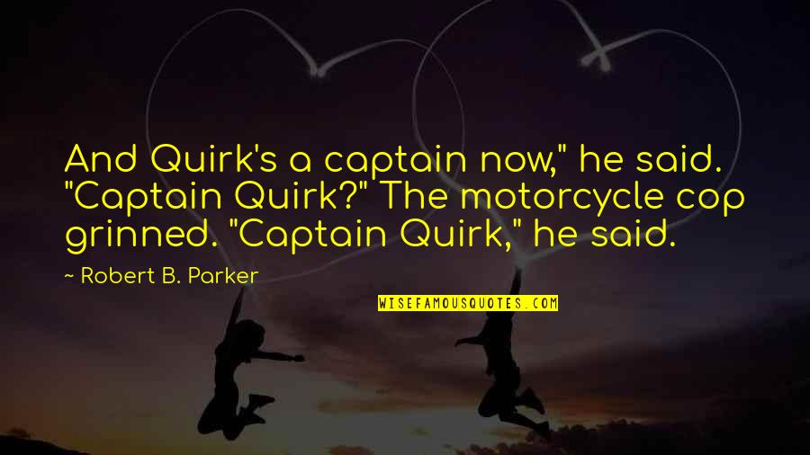 "Noir's Quotes By Robert B. Parker: And Quirk's a captain now,"" he said. ""Captain"