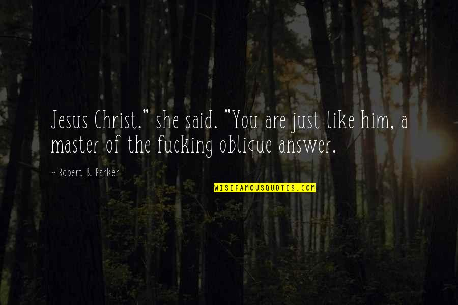 "Noir's Quotes By Robert B. Parker: Jesus Christ,"" she said. ""You are just like"