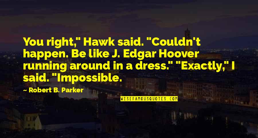 "Noir's Quotes By Robert B. Parker: You right,"" Hawk said. ""Couldn't happen. Be like"
