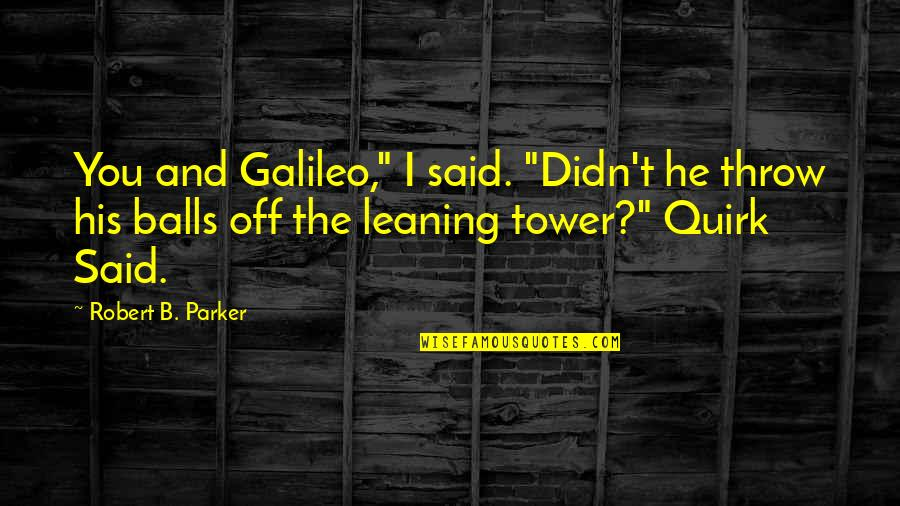 "Noir's Quotes By Robert B. Parker: You and Galileo,"" I said. ""Didn't he throw"