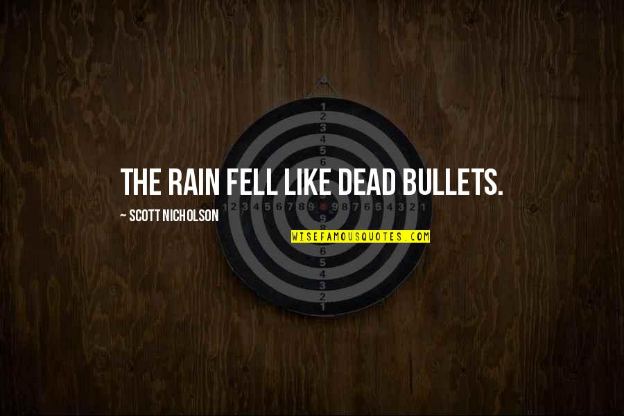 Noir's Quotes By Scott Nicholson: The rain fell like dead bullets.