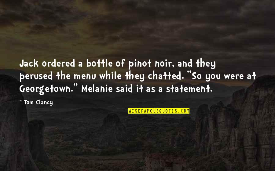 Noir's Quotes By Tom Clancy: Jack ordered a bottle of pinot noir, and