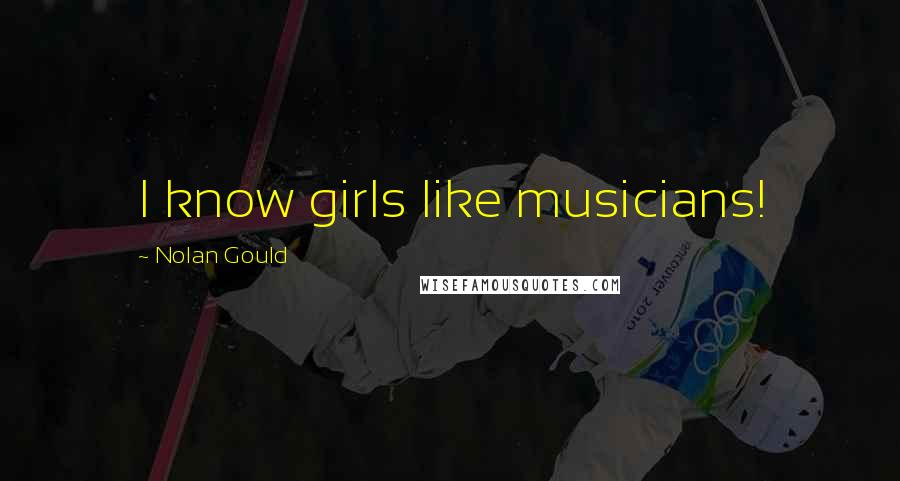 Nolan Gould quotes: I know girls like musicians!