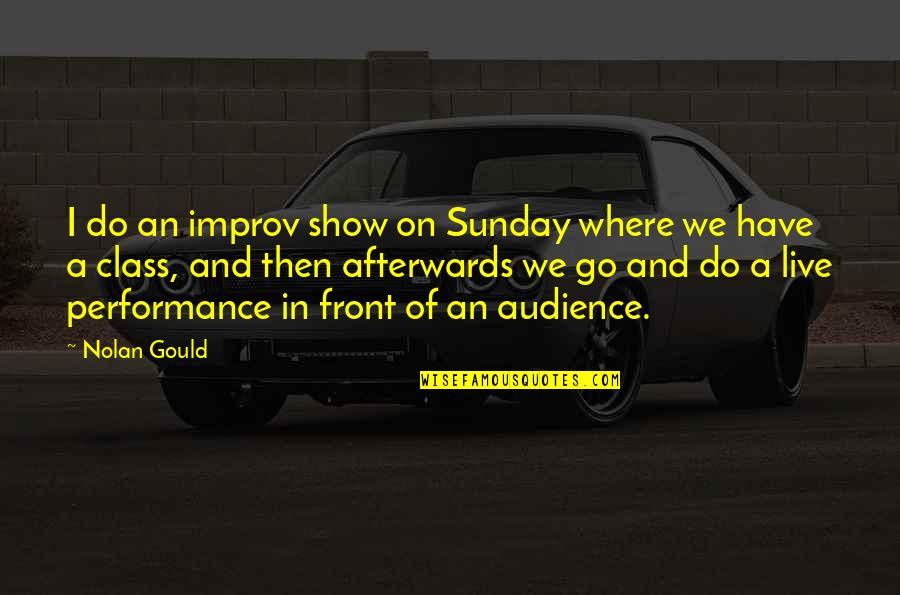 Nolan Gould Quotes By Nolan Gould: I do an improv show on Sunday where