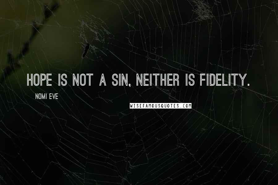 Nomi Eve quotes: Hope is not a sin, neither is fidelity.