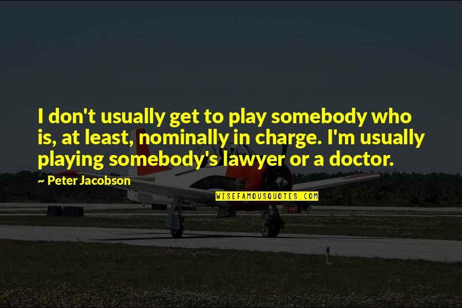 Nominally Quotes By Peter Jacobson: I don't usually get to play somebody who