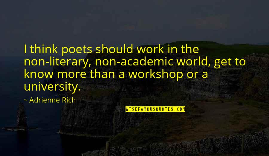 Non Academic Quotes By Adrienne Rich: I think poets should work in the non-literary,