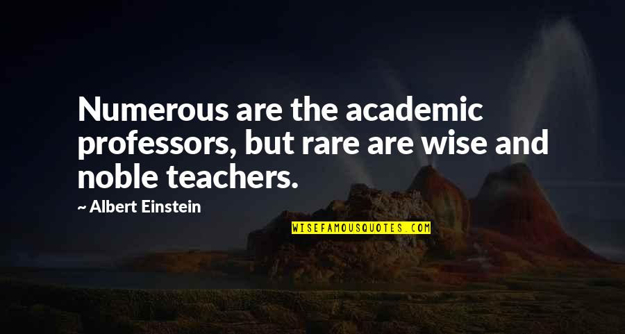 Non Academic Quotes By Albert Einstein: Numerous are the academic professors, but rare are