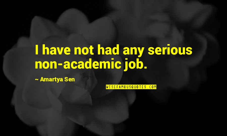 Non Academic Quotes By Amartya Sen: I have not had any serious non-academic job.