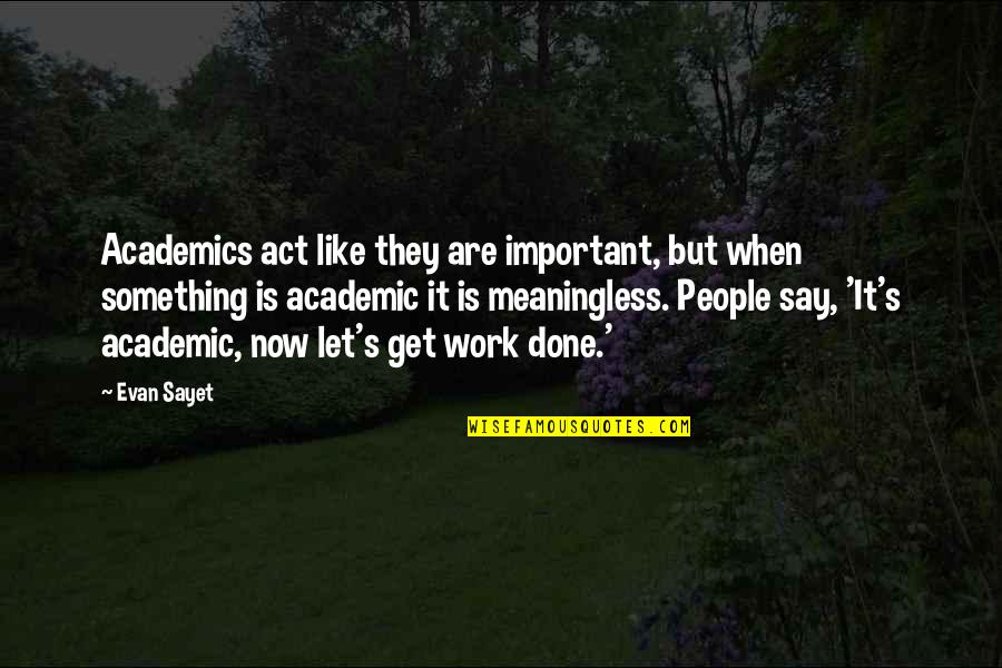 Non Academic Quotes By Evan Sayet: Academics act like they are important, but when
