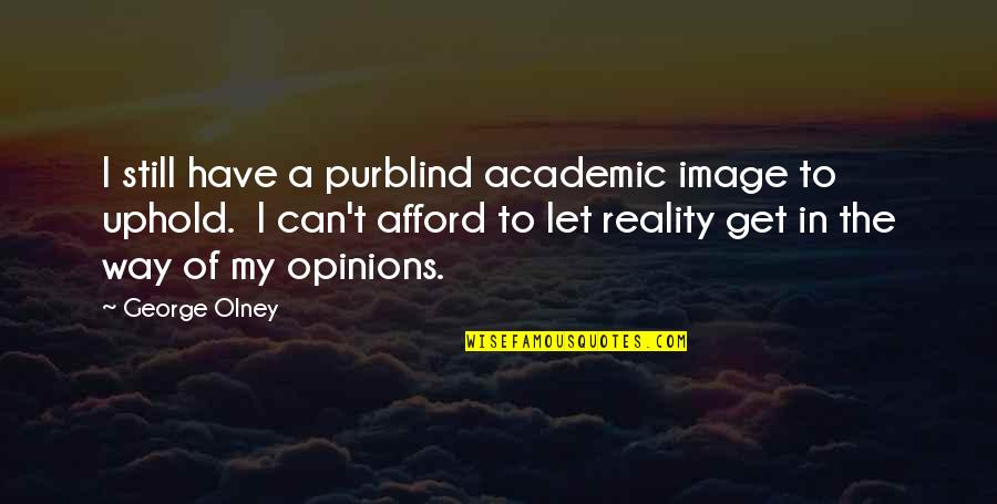Non Academic Quotes By George Olney: I still have a purblind academic image to
