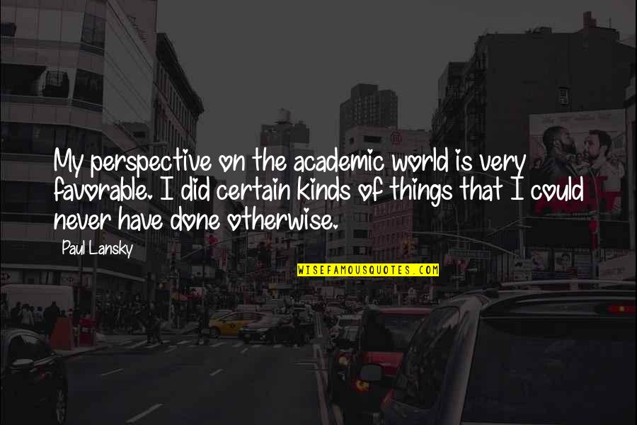 Non Academic Quotes By Paul Lansky: My perspective on the academic world is very