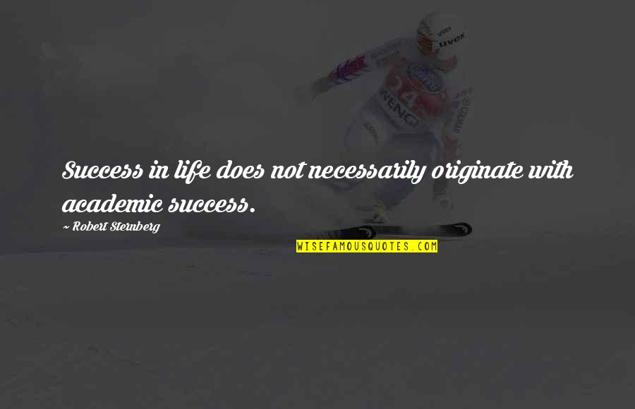 Non Academic Quotes By Robert Sternberg: Success in life does not necessarily originate with