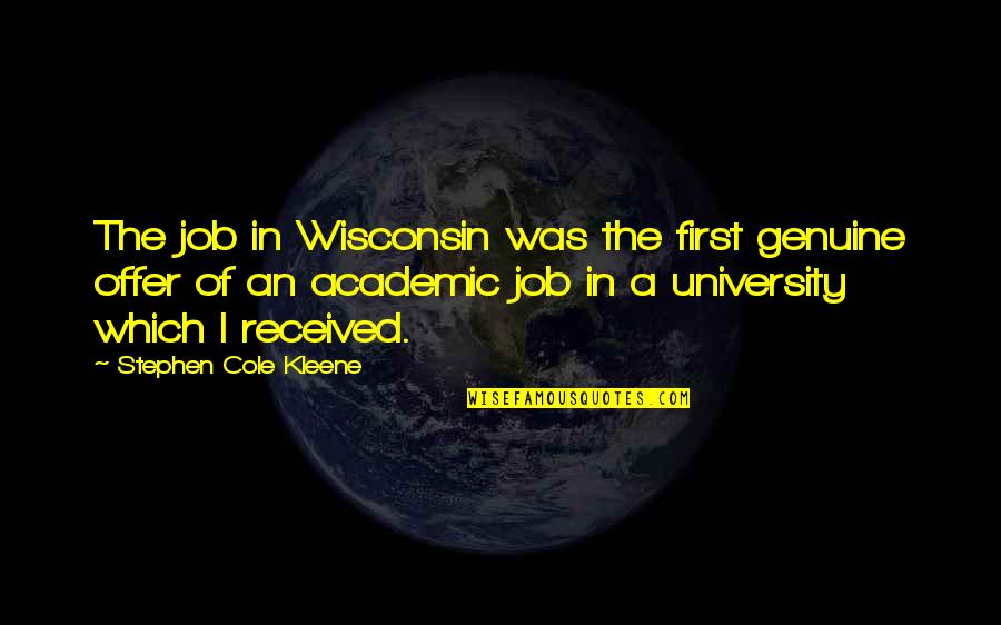 Non Academic Quotes By Stephen Cole Kleene: The job in Wisconsin was the first genuine