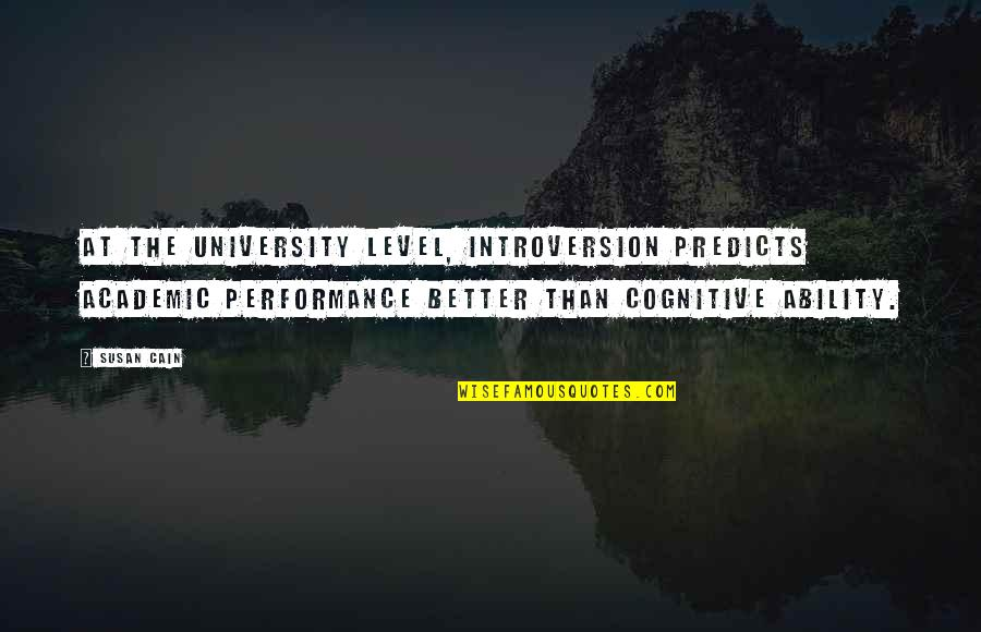 Non Academic Quotes By Susan Cain: At the university level, introversion predicts academic performance