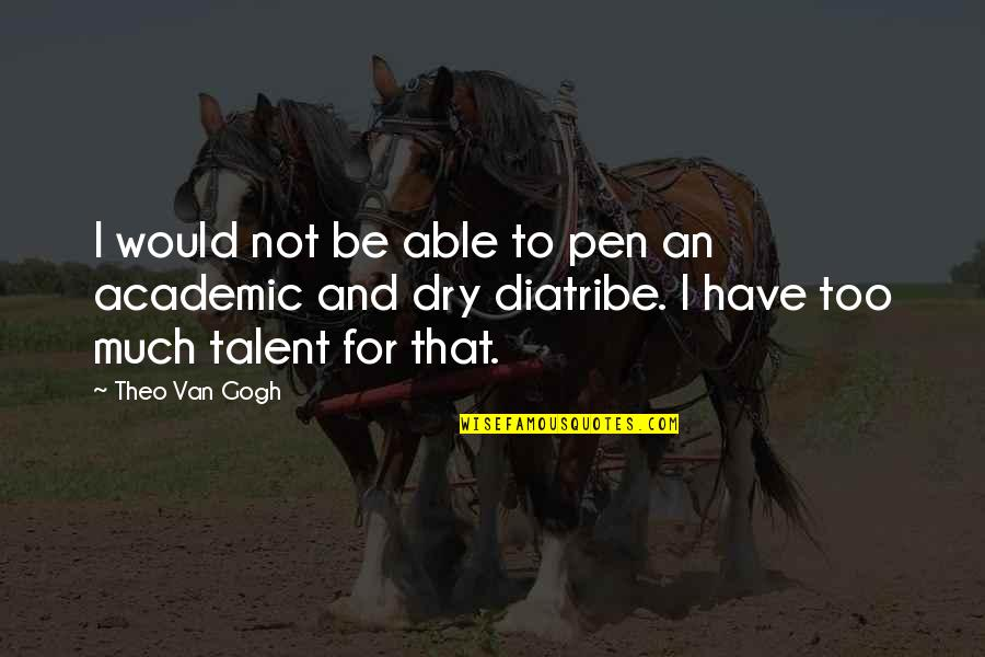 Non Academic Quotes By Theo Van Gogh: I would not be able to pen an