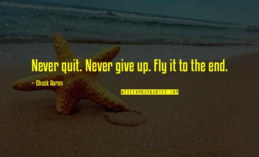 Non Cheesy Mothers Day Quotes By Chuck Aaron: Never quit. Never give up. Fly it to
