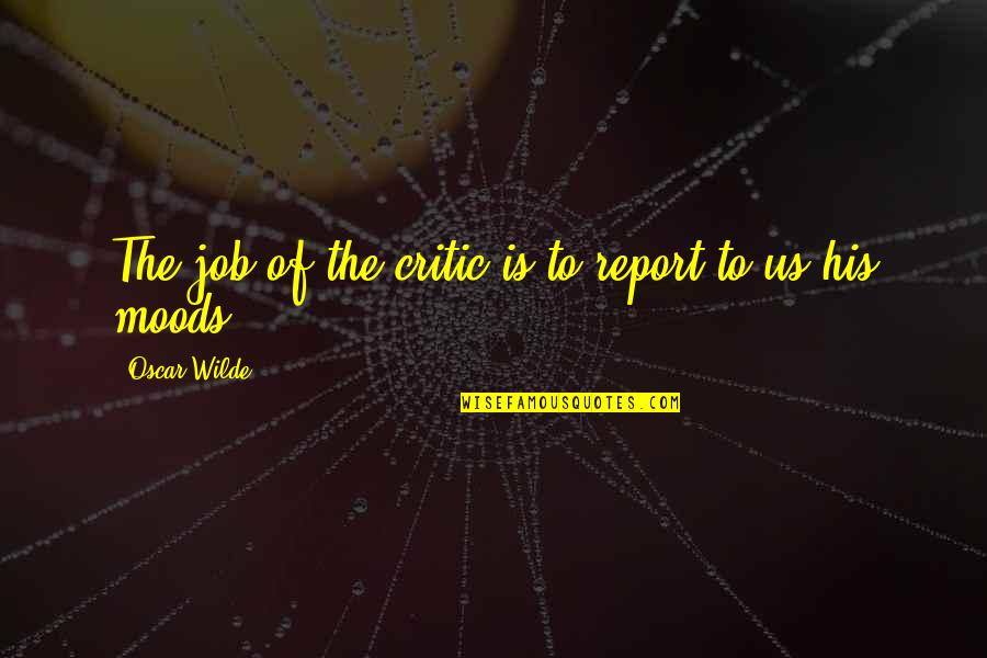 Non Cheesy Mothers Day Quotes By Oscar Wilde: The job of the critic is to report