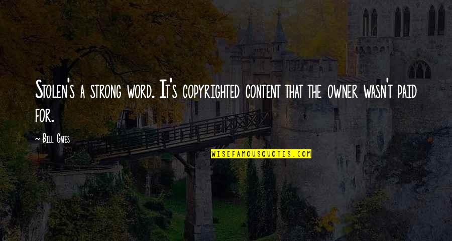 Non Copyrighted Quotes By Bill Gates: Stolen's a strong word. It's copyrighted content that