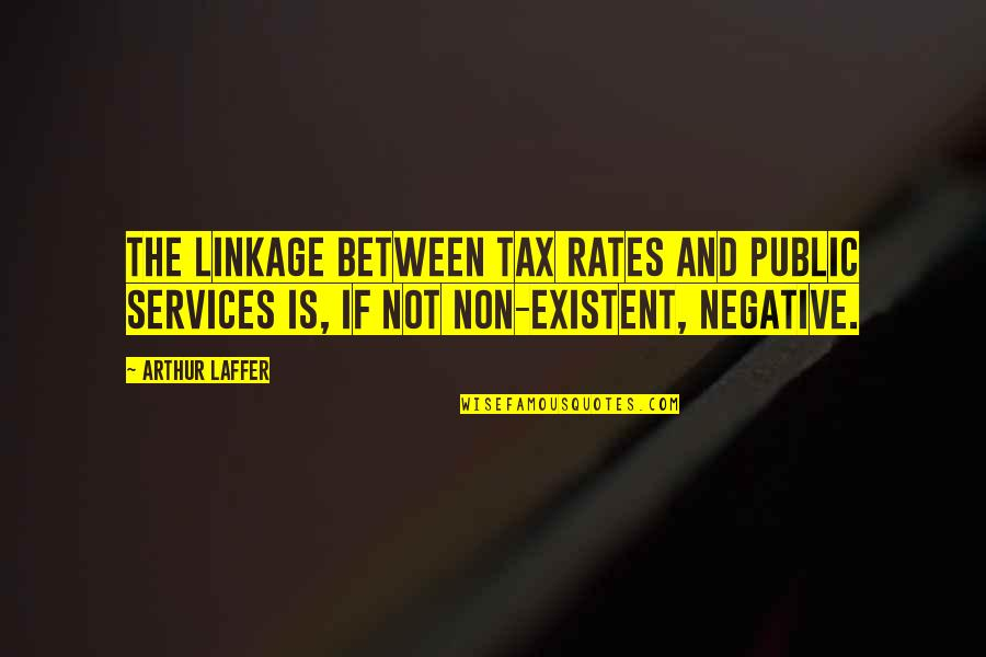 Non Existent Quotes By Arthur Laffer: The linkage between tax rates and public services