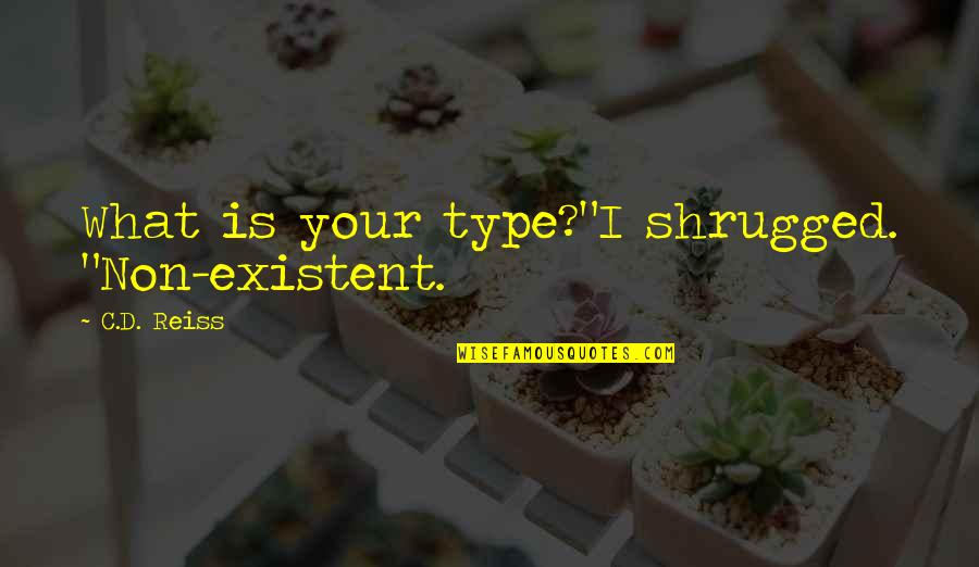 """Non Existent Quotes By C.D. Reiss: What is your type?""""I shrugged. """"Non-existent."""