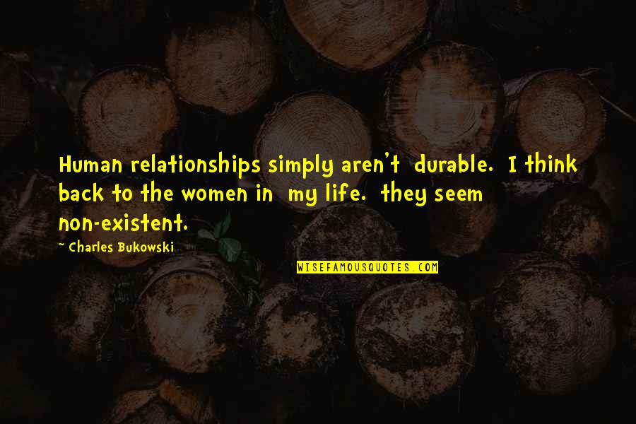 Non Existent Quotes By Charles Bukowski: Human relationships simply aren't durable. I think back