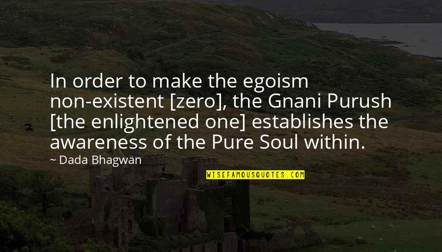 Non Existent Quotes By Dada Bhagwan: In order to make the egoism non-existent [zero],