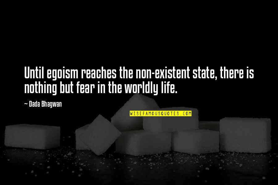 Non Existent Quotes By Dada Bhagwan: Until egoism reaches the non-existent state, there is