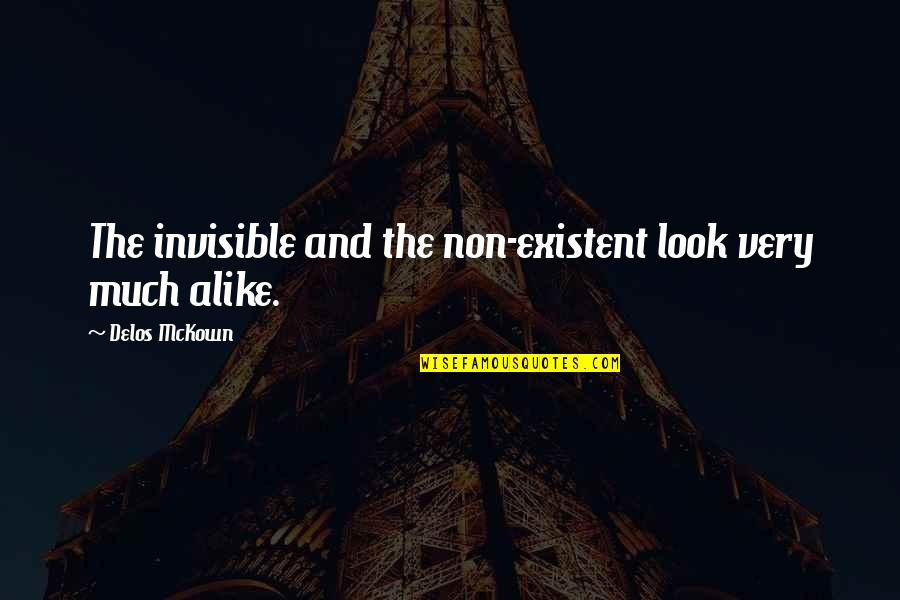 Non Existent Quotes By Delos McKown: The invisible and the non-existent look very much
