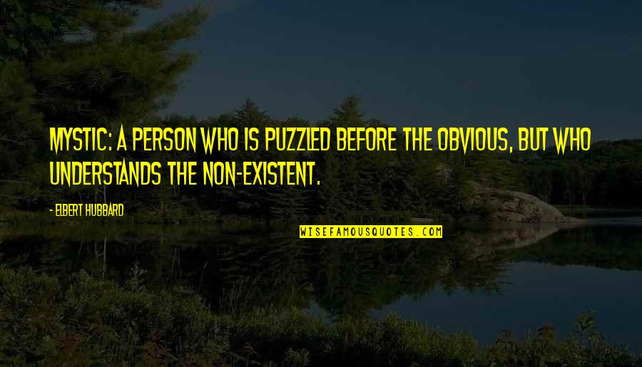 Non Existent Quotes By Elbert Hubbard: Mystic: a person who is puzzled before the