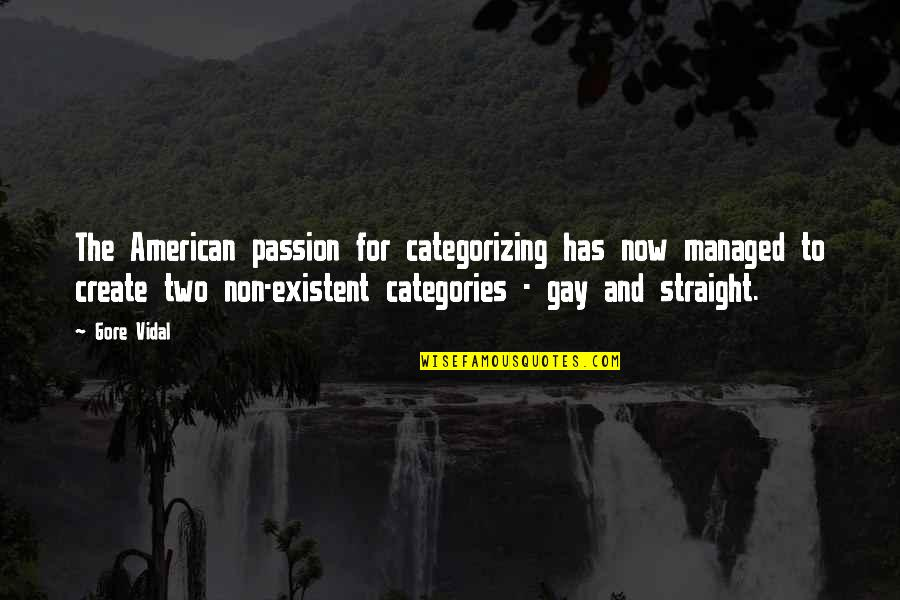 Non Existent Quotes By Gore Vidal: The American passion for categorizing has now managed