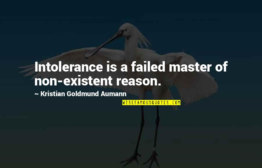 Non Existent Quotes By Kristian Goldmund Aumann: Intolerance is a failed master of non-existent reason.