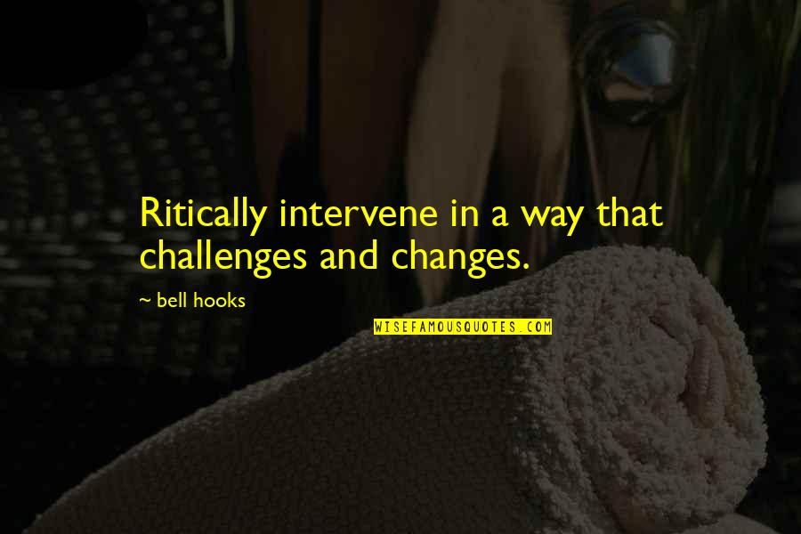 Non Intervention Quotes By Bell Hooks: Ritically intervene in a way that challenges and